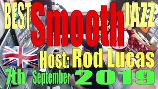 BEST SMOOTH JAZZ : 7th September 2019 : Host Rod Lucas