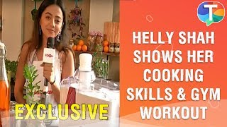 Helly Shah shows her cooking skills, gym workout and more | Exclusive