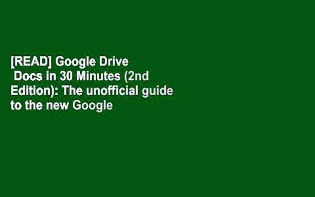 [READ] Google Drive   Docs in 30 Minutes (2nd Edition): The unofficial guide to the new Google