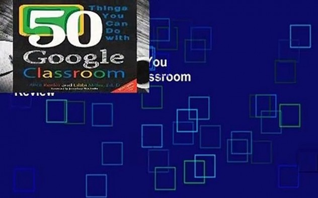 Full E-book  50 Things You Can Do With Google Classroom  Review
