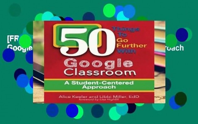[FREE] 50 Things to Go Further with Google Classroom: A Student-Centered Approach