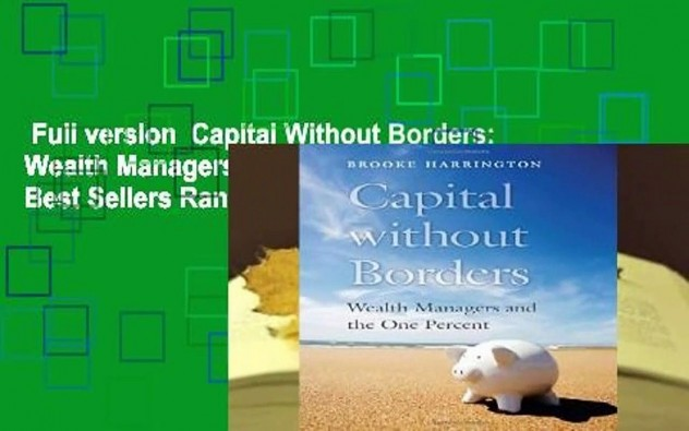 Full version  Capital Without Borders: Wealth Managers and the One Percent  Best Sellers Rank : #2