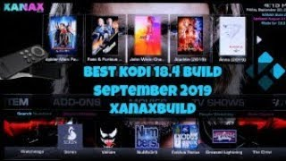 BEST KODI 18.4 BUILD - XANAX - SEPTEMBER 2019