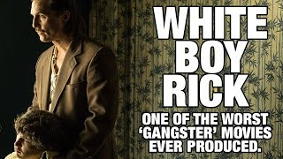 "White Boy Rick ""One of the WORST 'Gangster' Movies ever Produced?"