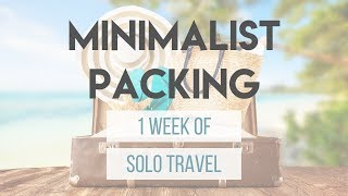 Minimalist Packing for 1 Week of Solo Travel