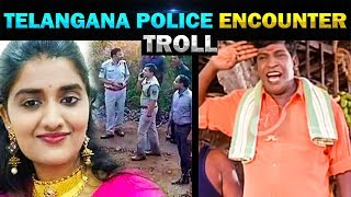 TELANGANA POLICE ENCOUNTER FOR DOCTOR PRIYANKA REDDY TROLL  - TODAY TRENDING