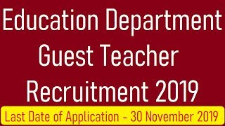 EDUCATION DEPARTMENT GUEST TEACHERS RECRUITMENT 2019, Last Date of Application 30 November 2019