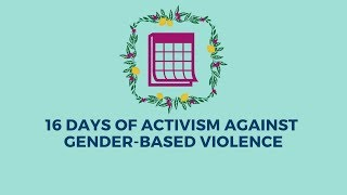16 Days of Activism Against Gender-Based Violence