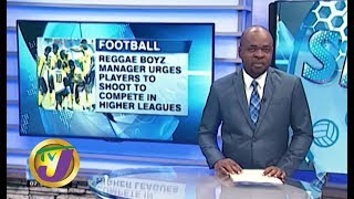TVJ Sports News: Reggae Boyz Urged to Compete in Higher Leagues - December 4 2019