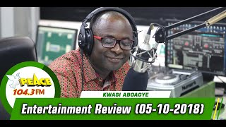 ENTERTAINMENT REVIEW WITH KWASI ABOAGYE ON PEACE 104.3 FM (05/10/2019)