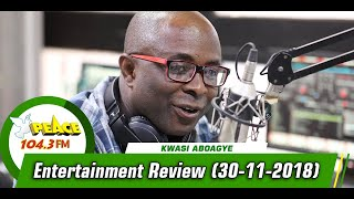 ENTERTAINMENT REVIEW WITH KWASI ABOAGYE ON PEACE 104.3 FM (30/11/2019)