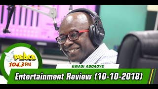 ENTERTAINMENT REVIEW WITH KWASI ABOAGYE ON PEACE 104.3 FM (10/10/2019)
