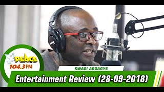 ENTERTAINMENT REVIEW WITH KWASI ABOAGYE ON PEACE 104.3 FM (28/09/2019)