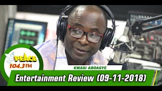 ENTERTAINMENT REVIEW WITH KWASI ABOAGYE ON PEACE 104.3 FM (09/11/2019)