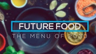 Future Food | The Menu of 2030