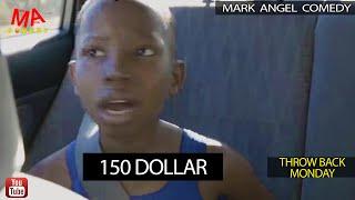 150 DOLLAR (Mark Angel Comedy) (Throw Back Monday)