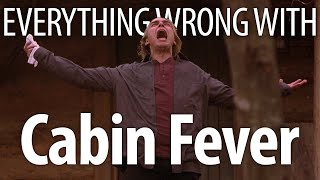 Everything Wrong With Cabin Fever In 17 Minutes Or Less
