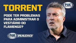 """TORRENT PODE TER PROBLEMAS PARA ADMINISTRAR O VESTIÁRIO DO FLAMENGO? """"Fox Sports Rádio"""" debate"""
