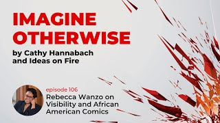 Imagine Otherwise: Rebecca Wanzo on Visibility and African American Comics