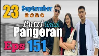 Live || Putri Untuk Pangeran 23 September 2020 || Episode 151