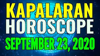 Kapalaran Horoscope September 23, 2020