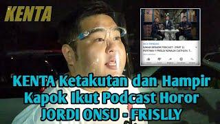 Podcast Horor JORDI ONSU dan FRISLLY Trending! Ini Cerita KENTA yang Super Ketakutan
