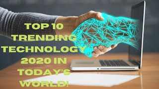 Top 10 trending technology 2020 in today's world!