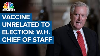 White House chief of staff: Covid-19 vaccine has 'nothing to do with November 3'