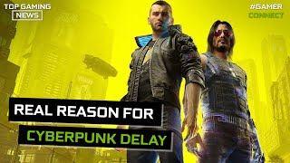 Real Reason for Cyberpunk Delay | Top Gaming News