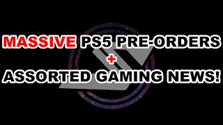 MASSIVE PS5 pre-orders + assorted gaming news!