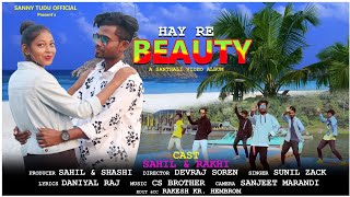 Hay Re Beauty || Full Video || Sahil & Rakhi || New Santhali Video Song 2020-21 || Sanny Tudu