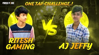 RITESH GAMING VS AJ JEFFY || 1 VS 1|| ONE TAP ONLY CHALLENGE TRICK|| AJ JEFFY GAMING