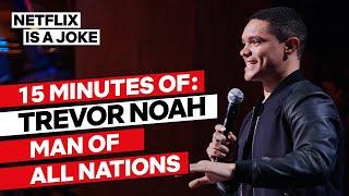 15 Minutes of Trevor Noah: Man of All Nations | Netflix Is A Joke