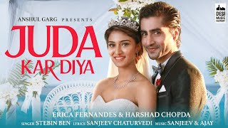 JUDA KAR DIYA - Erica Fernandes & Harshad Chopda | Stebin Ben | Anshul Garg | Sanjeev - Ajay