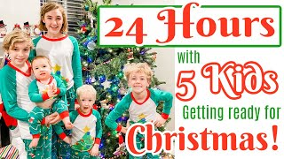 24 Hours with 5 Kids: Getting Ready for Christmas!