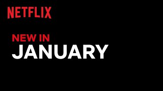 New on Netflix | January