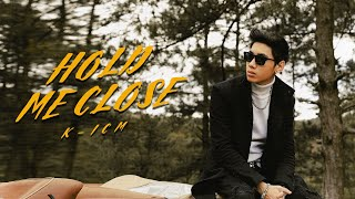 HOLD ME CLOSE - K-ICM | OFFICIAL MUSIC VIDEO