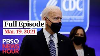 PBS NewsHour full episode, Mar. 19, 2021