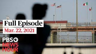 PBS NewsHour full episode, Mar. 22, 2021
