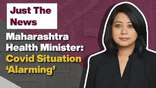 Maharashtra Health Minister: Covid Situation 'Alarming'| Just The News - 08 March, 2021