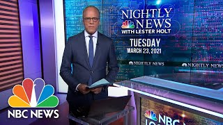 NBC Nightly News Broadcast (Full) - March 23nd, 2021 | NBC Nightly News