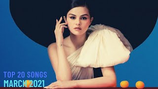 Top 20 Songs: March 2021 (03/20/2021) I Best Billboard Music Chart Hits