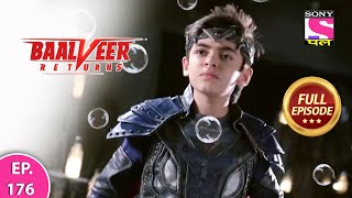 Baalveer Returns | Full Episode | Episode 176 | 20th March, 2021