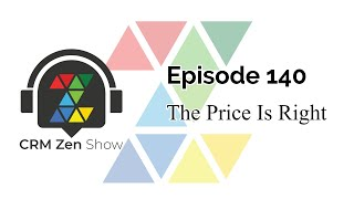 CRM Zen Show Episode 140 - The Price Is Right