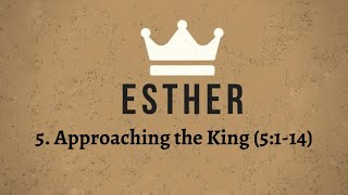 The Book of Esther: 5. Approaching the King