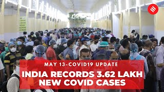 Covid19 Update May 13: India records 3.62 lakh new Coronavirus cases in the last 24 hrs