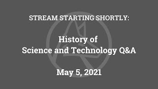 History of Science and Technology Q&A (May 5, 2021)