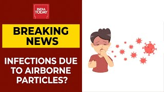 Coronavirus Latest News | Lancet Report Says COVID-19 Is Primarily Airborne | Breaking News