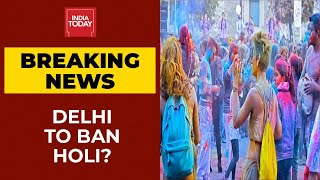Breaking News| Delhi Govt May Ban Public Holi Celebrations Amid Rising COVID-19 Cases