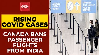 Coronavirus| Canada Bans Passenger Flights From India For 30 Days | Breaking News